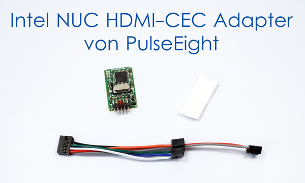 Pulse Eight Intel NUC HDMI CEC Adapter im Test
